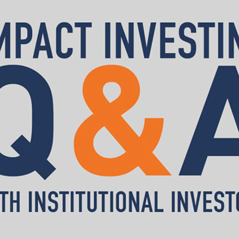 Impact Investing Q&A with Institutional Investors